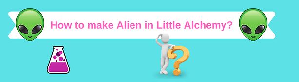 how to make alien in little alchemy