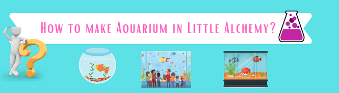 how to make aquarium in little alchemy