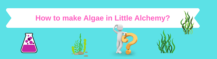 how to make algae in little alchemy