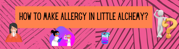 How to make allergy in little alchemy