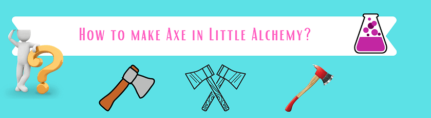 how to make axe in little alchemy