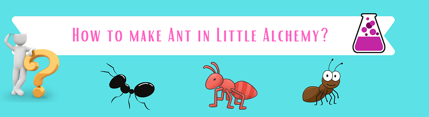 make ant in little alchemy